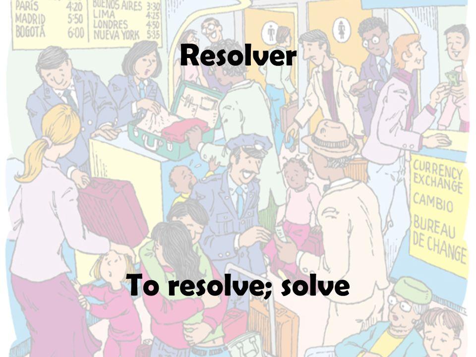 Resolver To resolve; solve