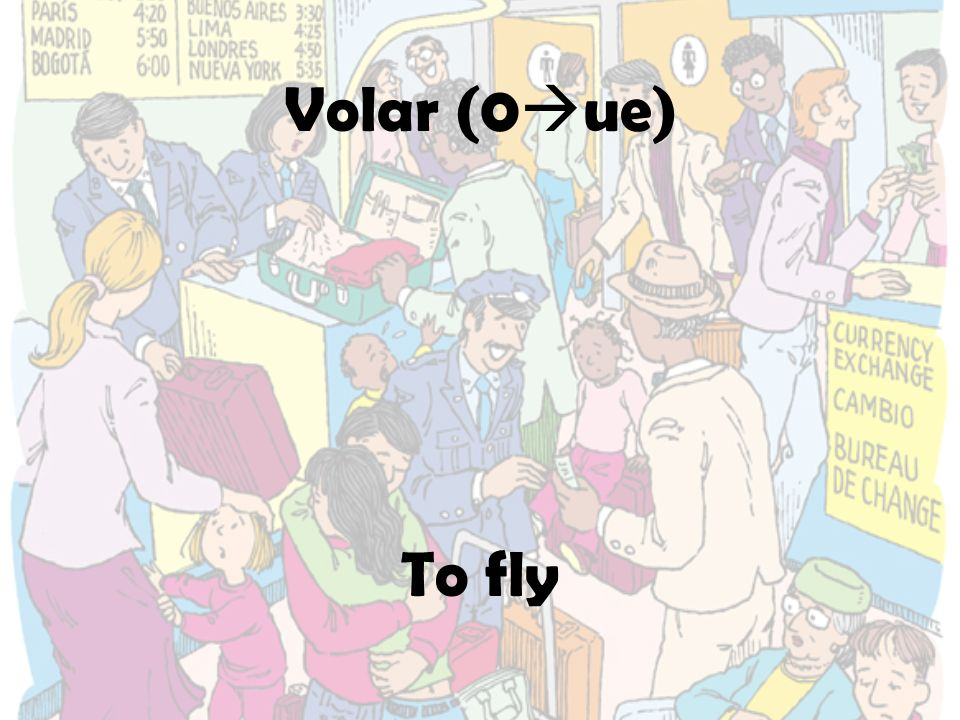 Volar (0ue) To fly