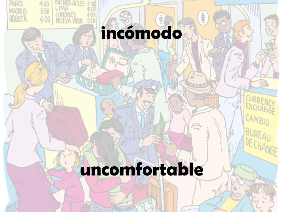 incómodo uncomfortable