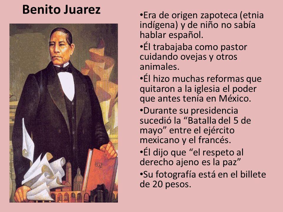 Benito Juarez Era de origen zapoteca (etnia indígena) y de niño no sabía hablar español. Él trabajaba como pastor cuidando ovejas y otros animales.