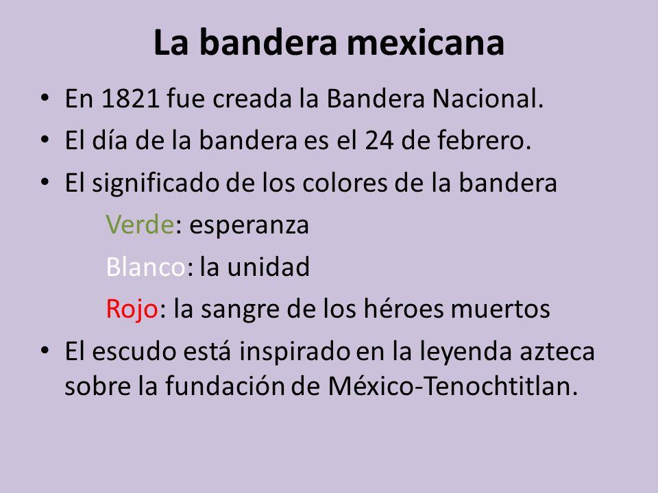 La bandera mexicana En 1821 fue creada la Bandera Nacional.