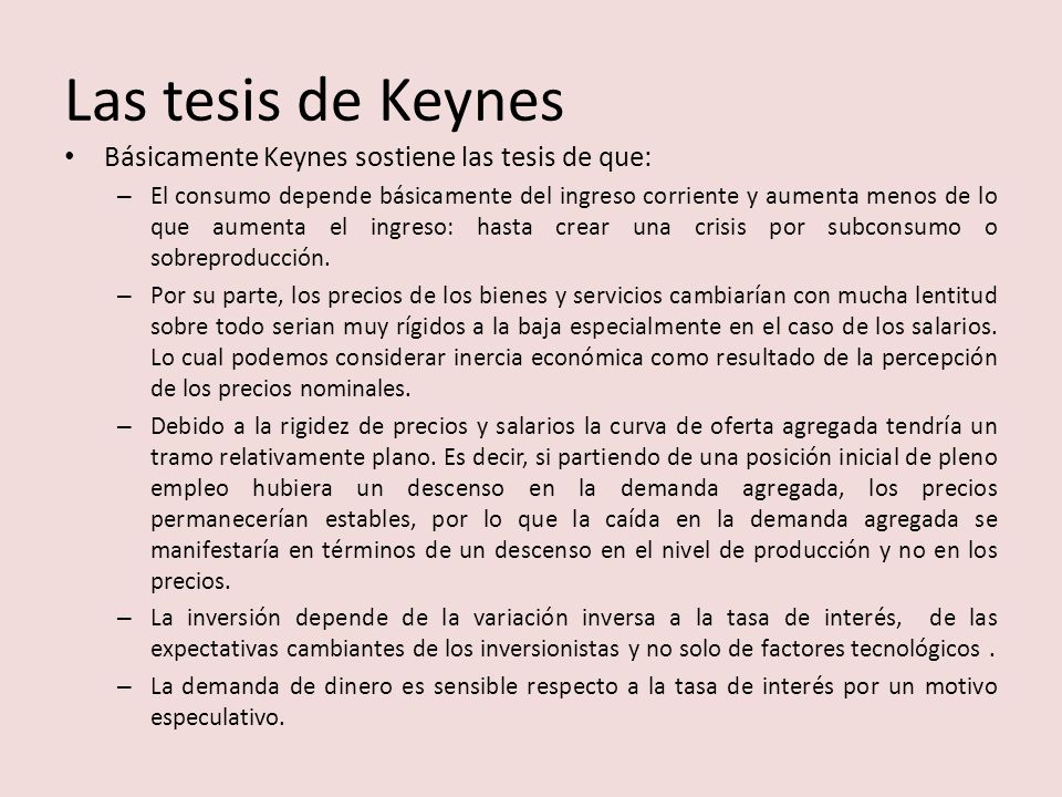 Las tesis de Keynes Básicamente Keynes sostiene las tesis de que: