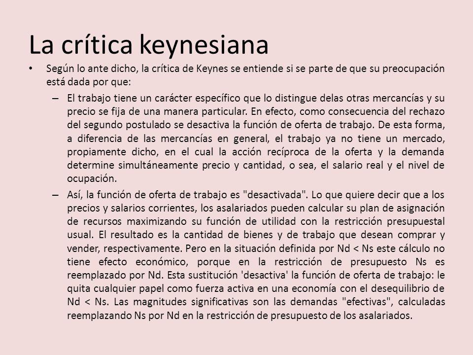 La crítica keynesiana Según lo ante dicho, la crítica de Keynes se entiende si se parte de que su preocupación está dada por que: