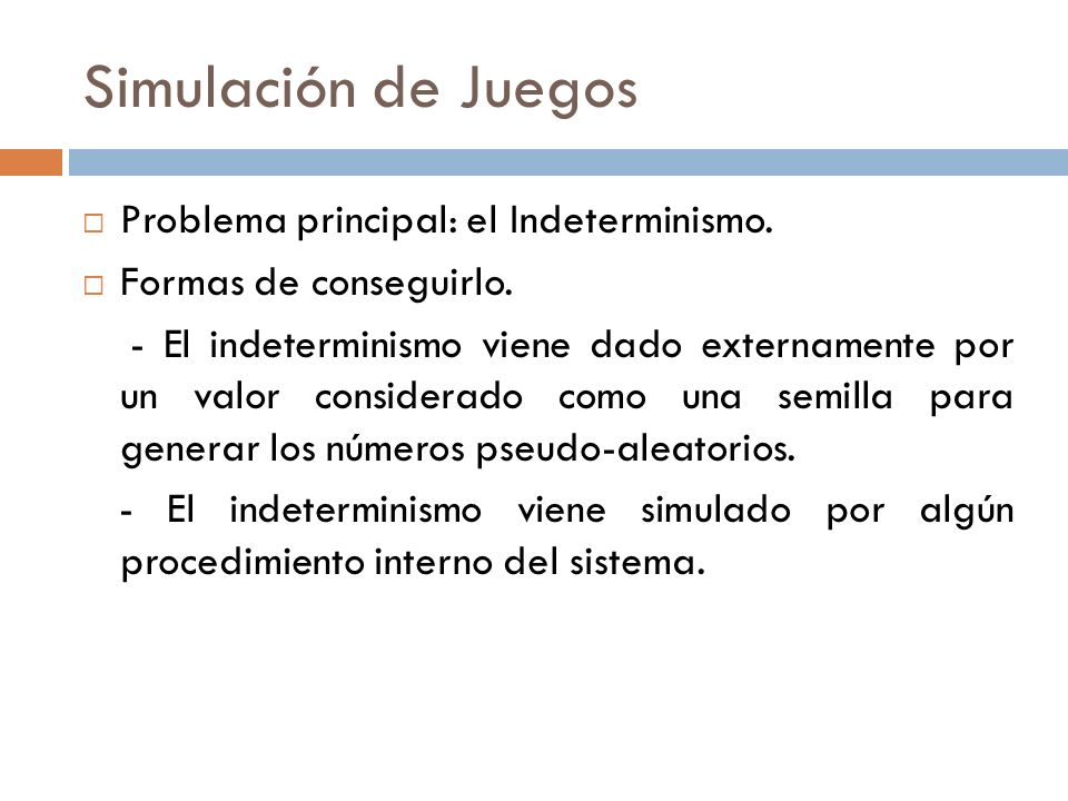 Simulación de Juegos Problema principal: el Indeterminismo.