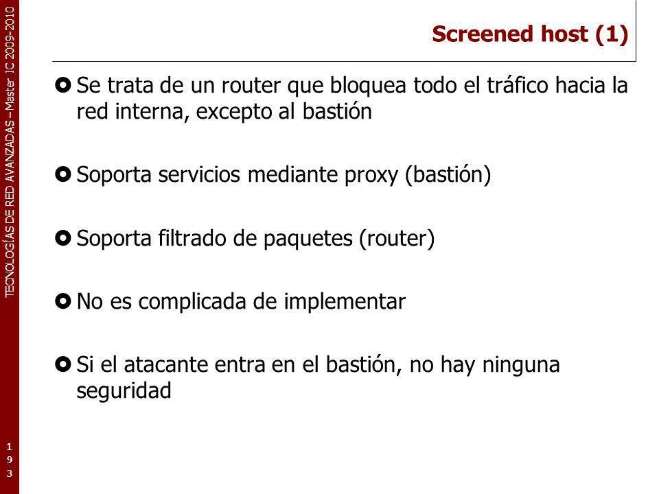 Screened host (1) Se trata de un router que bloquea todo el tráfico hacia la red interna, excepto al bastión.
