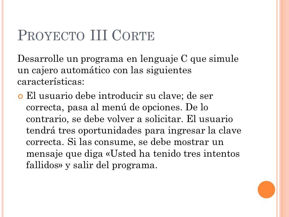 Proyecto III Corte Desarrolle un programa en lenguaje C que simule un cajero automático con las siguientes características: