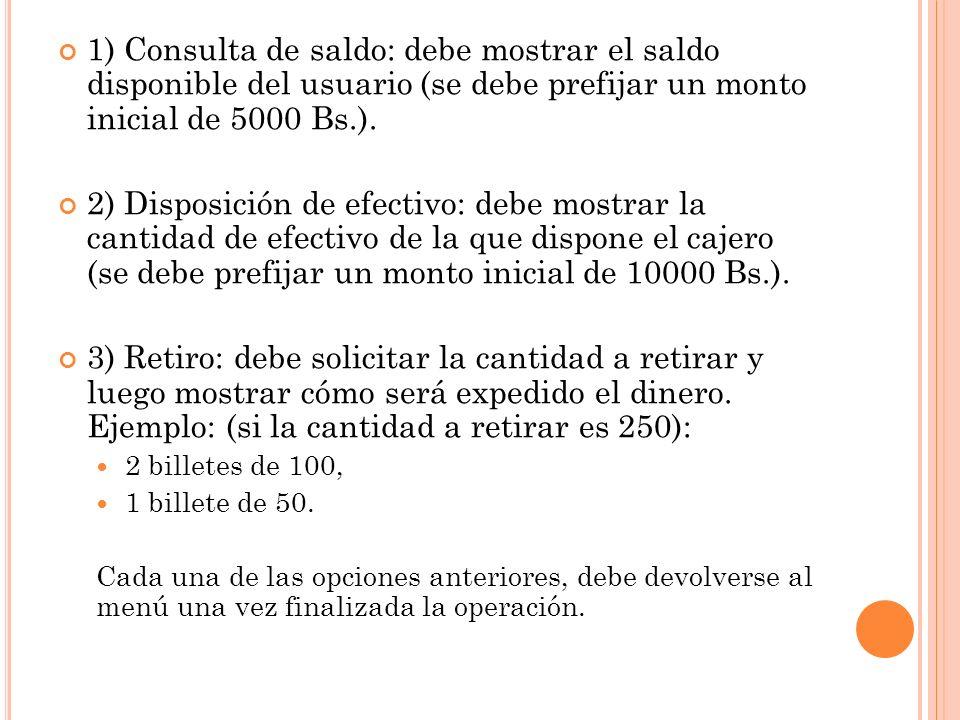 1) Consulta de saldo: debe mostrar el saldo disponible del usuario (se debe prefijar un monto inicial de 5000 Bs.).