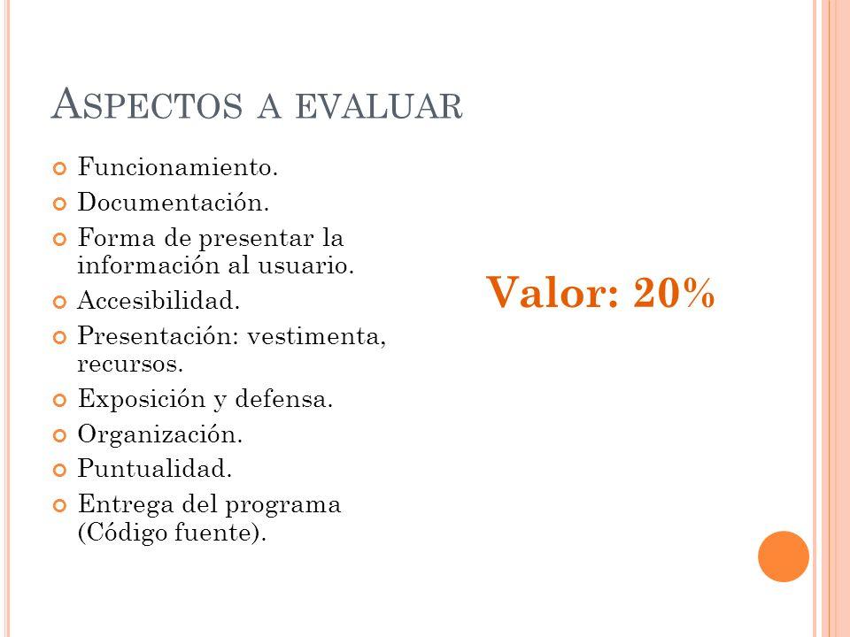 Aspectos a evaluar Valor: 20% Funcionamiento. Documentación.