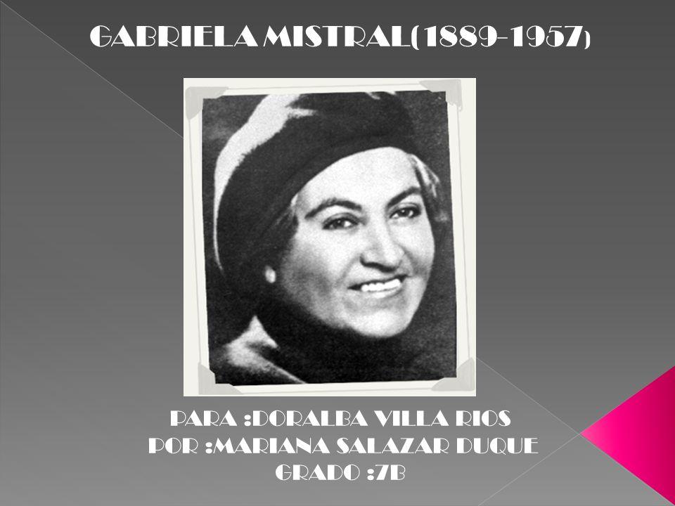 GABRIELA MISTRAL(1889-1957) PARA :DORALBA VILLA RIOS