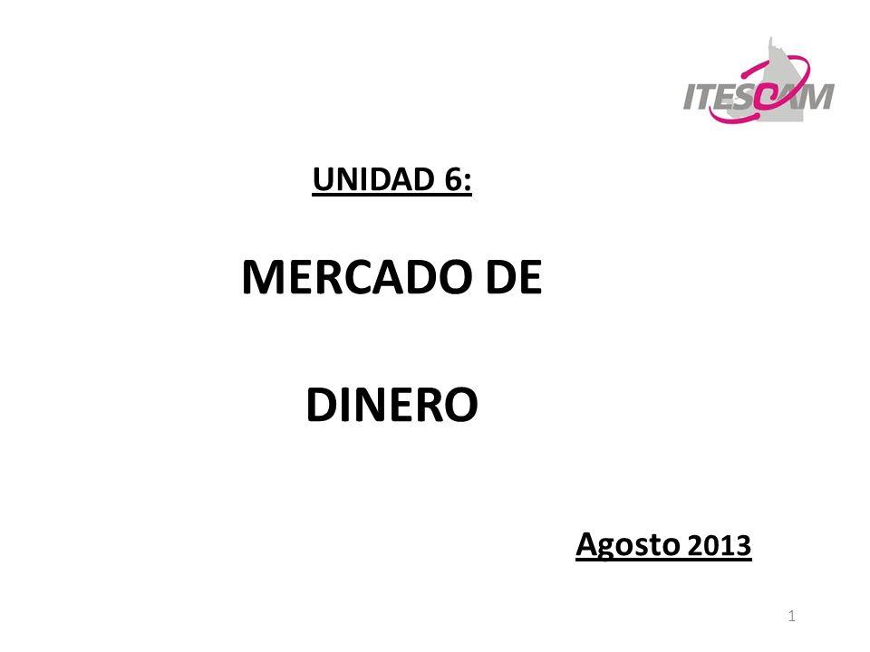 MERCADO DE DINERO UNIDAD 6: Agosto 2013