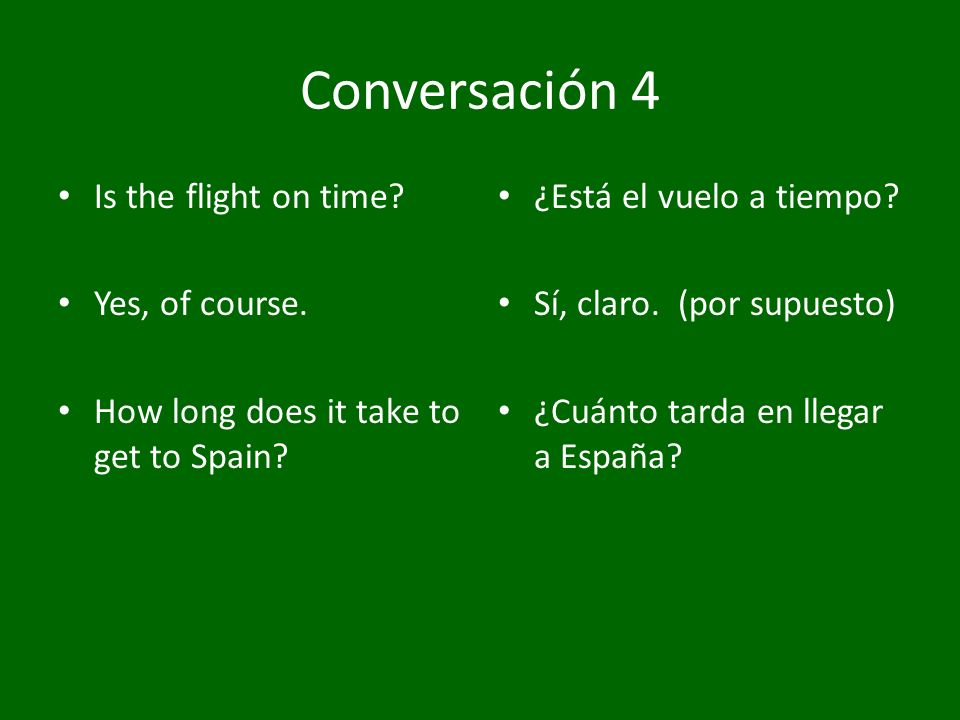 Conversación 4 Is the flight on time Yes, of course.