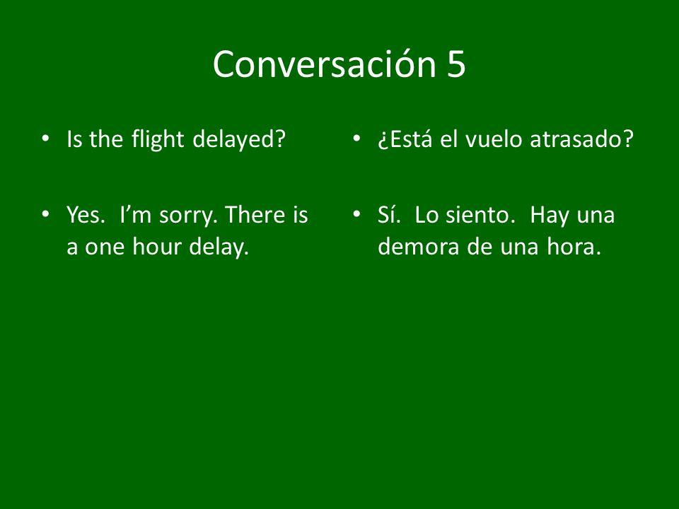 Conversación 5 Is the flight delayed
