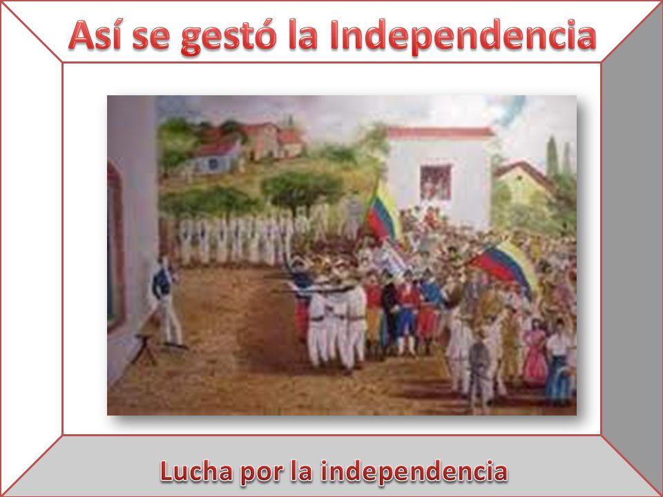 Así se gestó la Independencia Lucha por la independencia