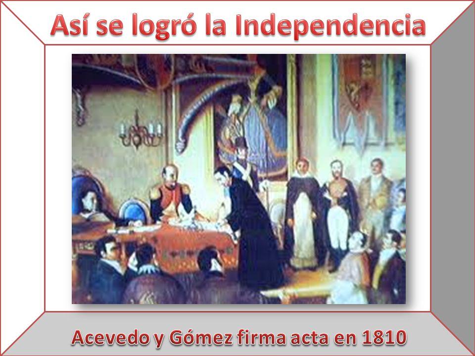 Así se logró la Independencia Acevedo y Gómez firma acta en 1810