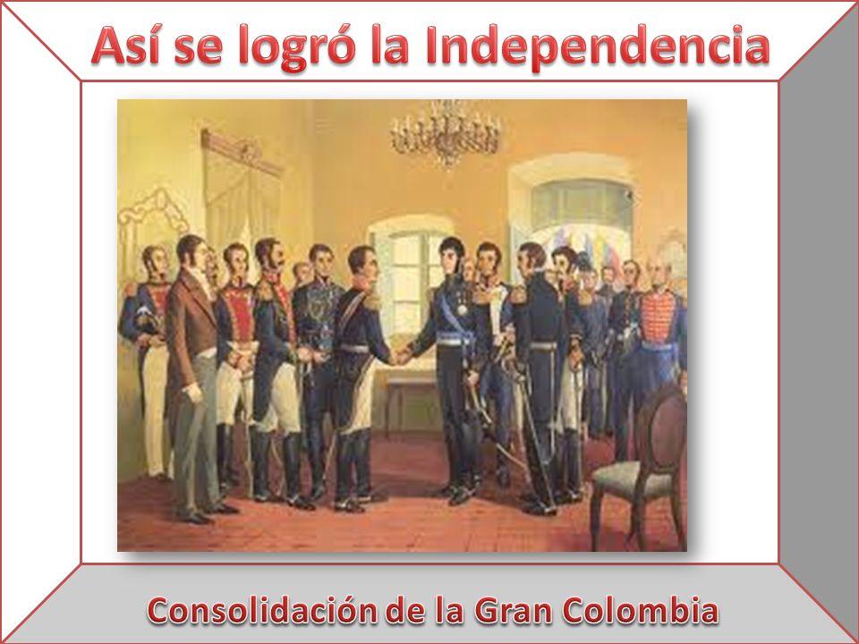 Así se logró la Independencia Consolidación de la Gran Colombia