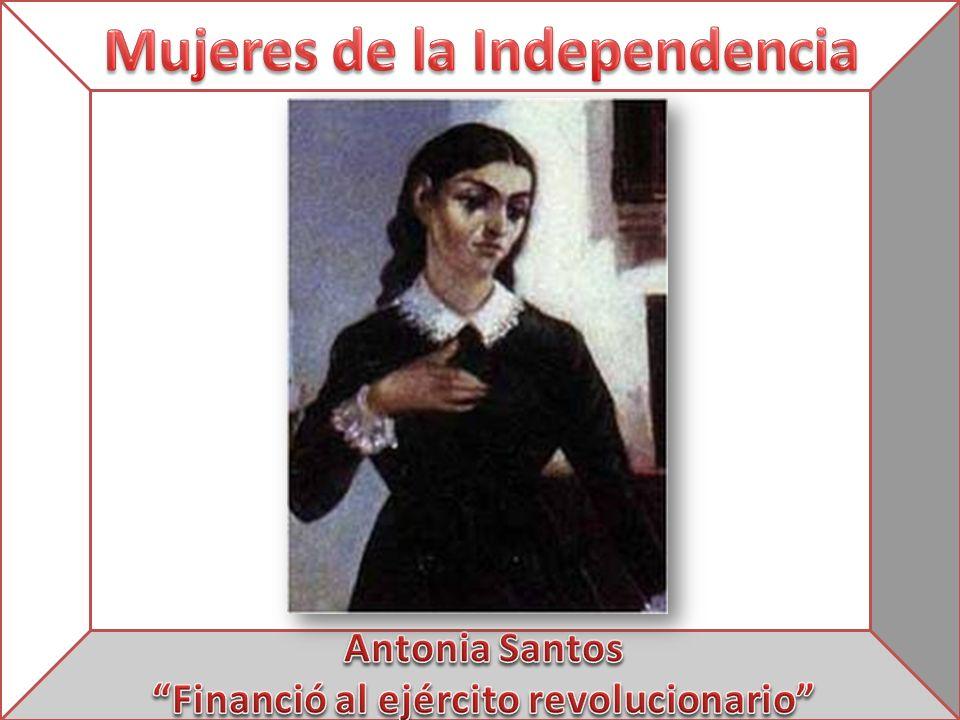 Mujeres de la Independencia Financió al ejército revolucionario