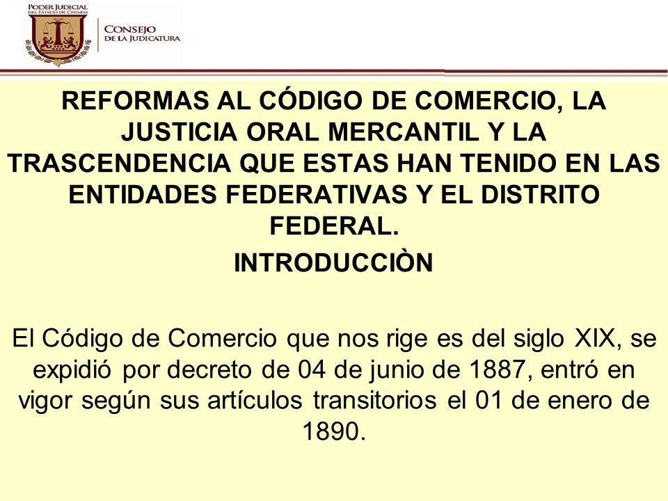 REFORMAS AL CÓDIGO DE COMERCIO, LA JUSTICIA ORAL MERCANTIL Y LA TRASCENDENCIA QUE ESTAS HAN TENIDO EN LAS ENTIDADES FEDERATIVAS Y EL DISTRITO FEDERAL.