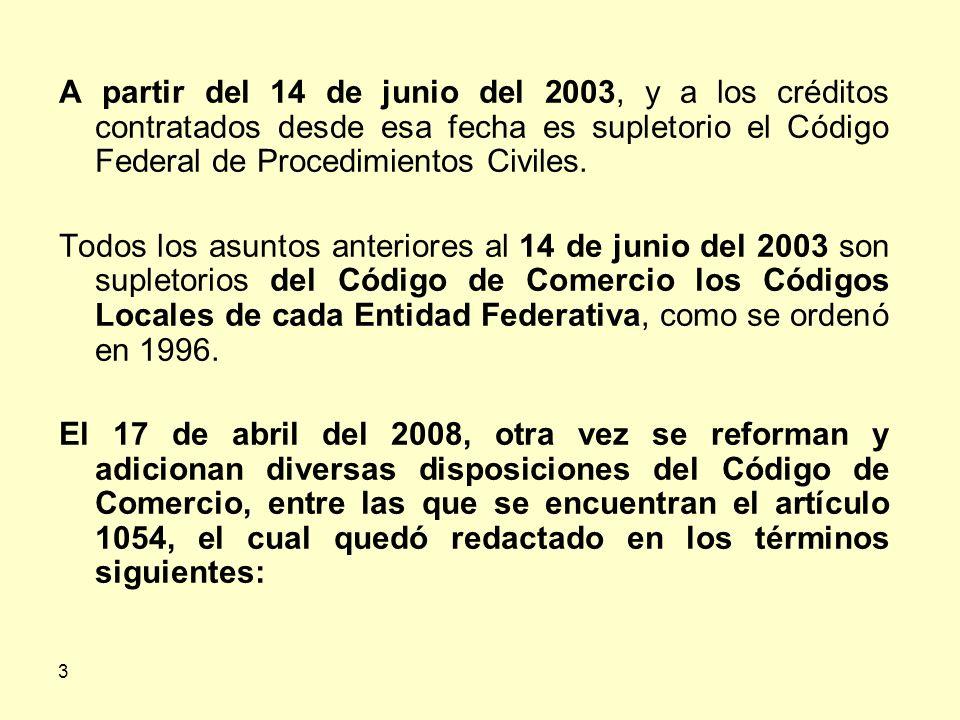 A partir del 14 de junio del 2003, y a los créditos contratados desde esa fecha es supletorio el Código Federal de Procedimientos Civiles.