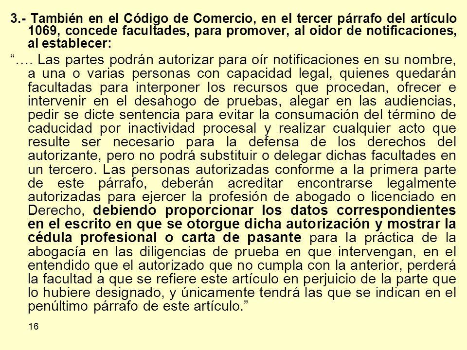 3.- También en el Código de Comercio, en el tercer párrafo del artículo 1069, concede facultades, para promover, al oidor de notificaciones, al establecer: