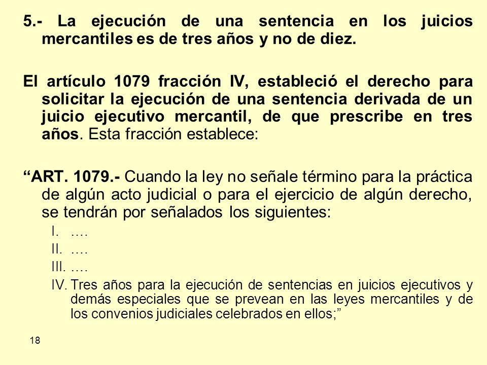 5.- La ejecución de una sentencia en los juicios mercantiles es de tres años y no de diez.