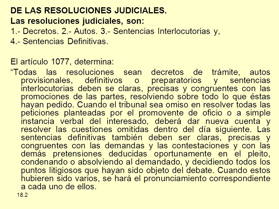 DE LAS RESOLUCIONES JUDICIALES. Las resoluciones judiciales, son: