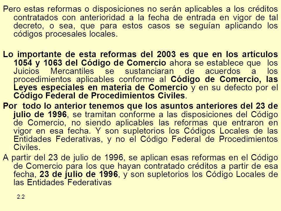 Pero estas reformas o disposiciones no serán aplicables a los créditos contratados con anterioridad a la fecha de entrada en vigor de tal decreto, o sea, que para estos casos se seguían aplicando los códigos procesales locales.