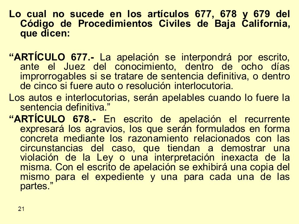 Lo cual no sucede en los artículos 677, 678 y 679 del Código de Procedimientos Civiles de Baja California, que dicen:
