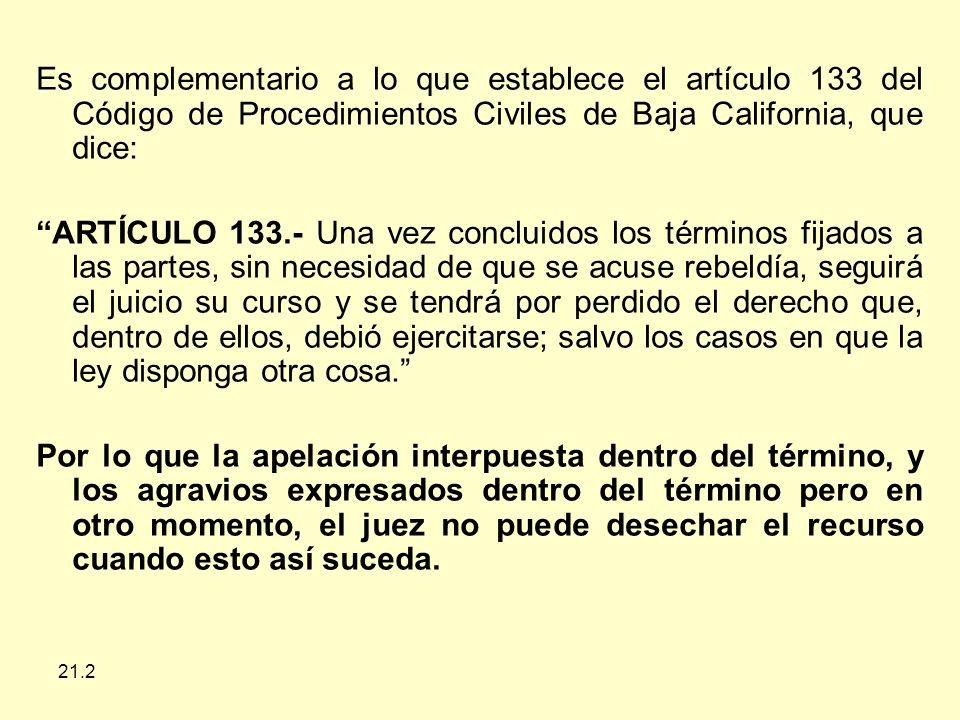 Es complementario a lo que establece el artículo 133 del Código de Procedimientos Civiles de Baja California, que dice: