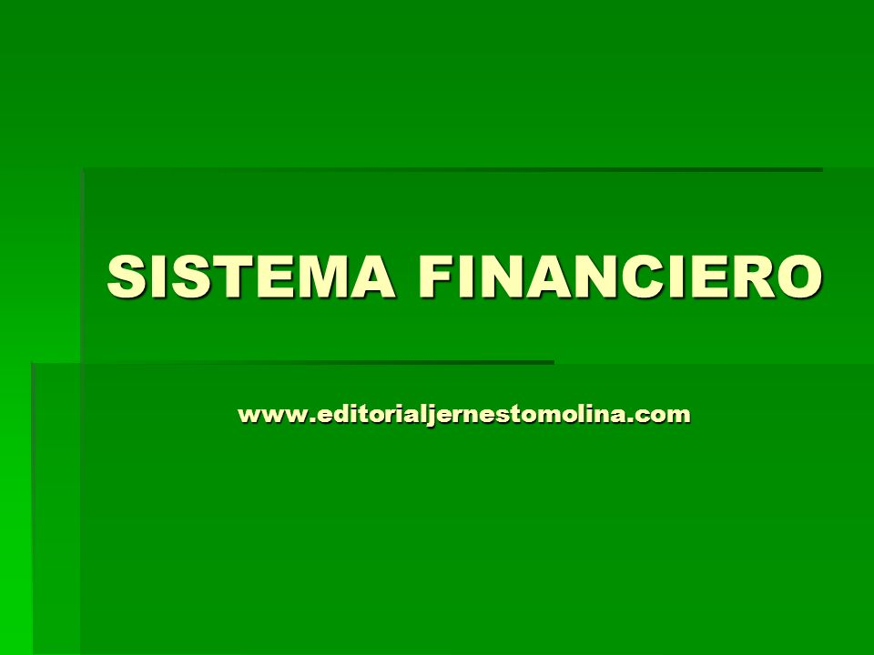 SISTEMA FINANCIERO www.editorialjernestomolina.com