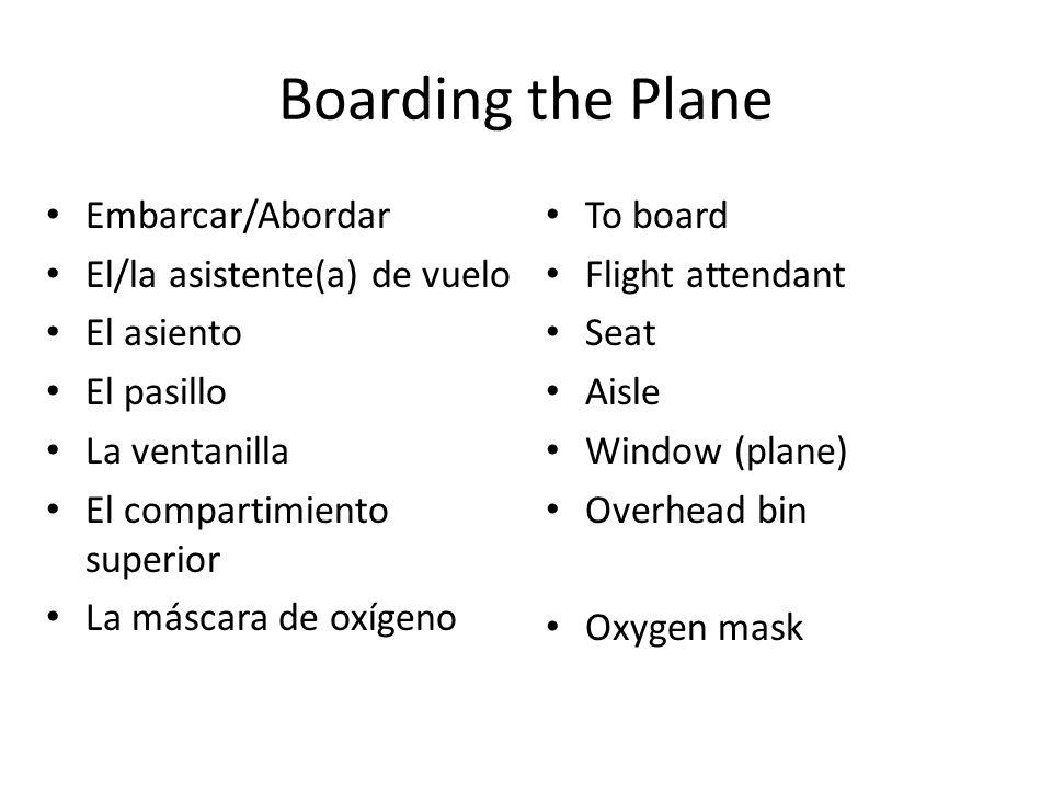Boarding the Plane Embarcar/Abordar El/la asistente(a) de vuelo