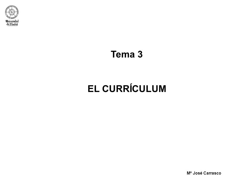 Tema 3 EL CURRÍCULUM Mª José Carrasco
