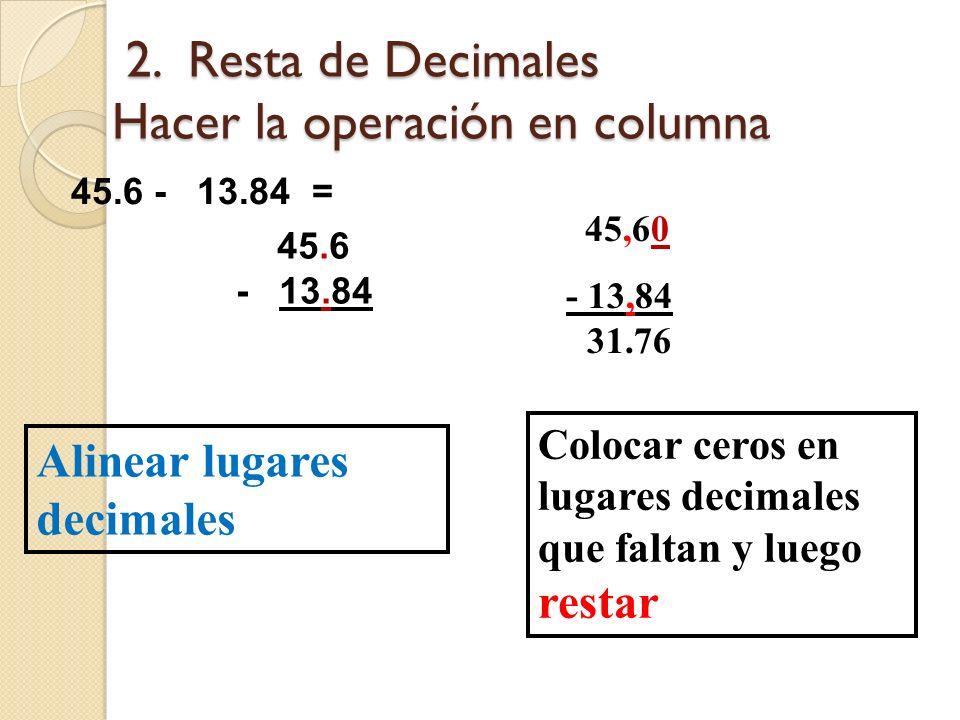 2. Resta de Decimales Hacer la operación en columna