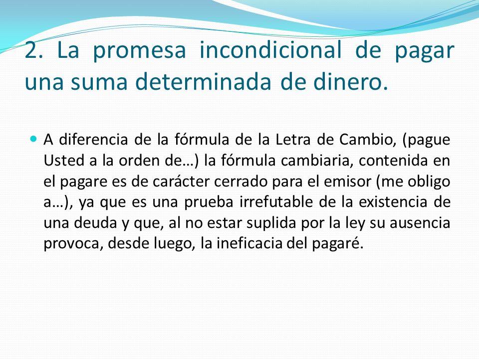 2. La promesa incondicional de pagar una suma determinada de dinero.