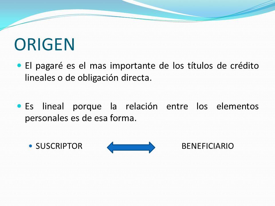 ORIGEN El pagaré es el mas importante de los títulos de crédito lineales o de obligación directa.