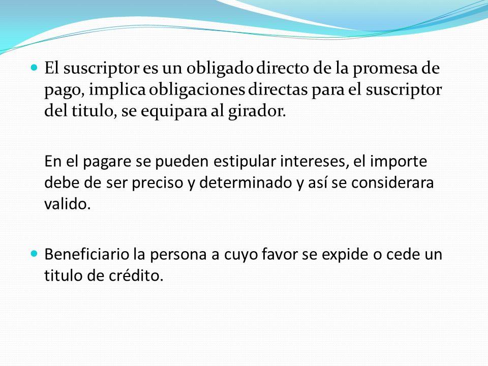 El suscriptor es un obligado directo de la promesa de pago, implica obligaciones directas para el suscriptor del titulo, se equipara al girador.