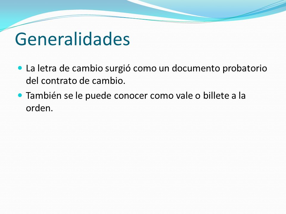 Generalidades La letra de cambio surgió como un documento probatorio del contrato de cambio.