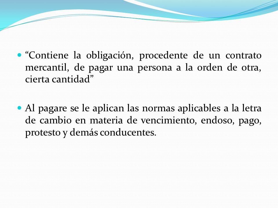 Contiene la obligación, procedente de un contrato mercantil, de pagar una persona a la orden de otra, cierta cantidad