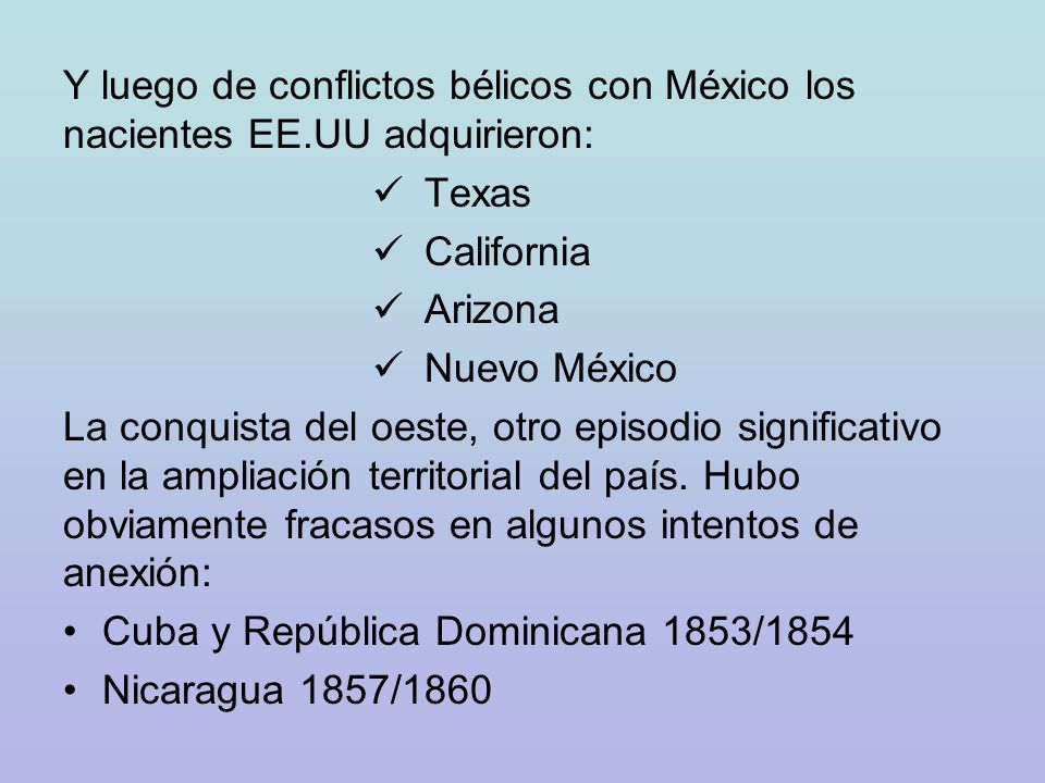 Y luego de conflictos bélicos con México los nacientes EE