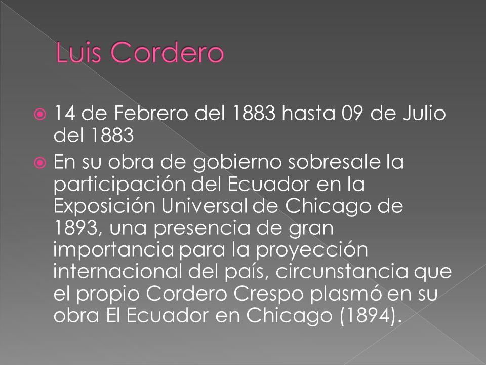 Luis Cordero 14 de Febrero del 1883 hasta 09 de Julio del 1883