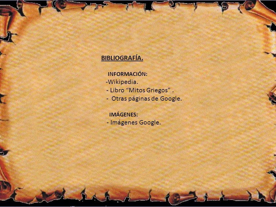 BIBLIOGRAFÍA. INFORMACIÓN: -Wikipedia. - Libro Mitos Griegos