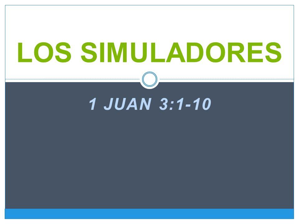 LOS SIMULADORES 1 juan 3:1-10