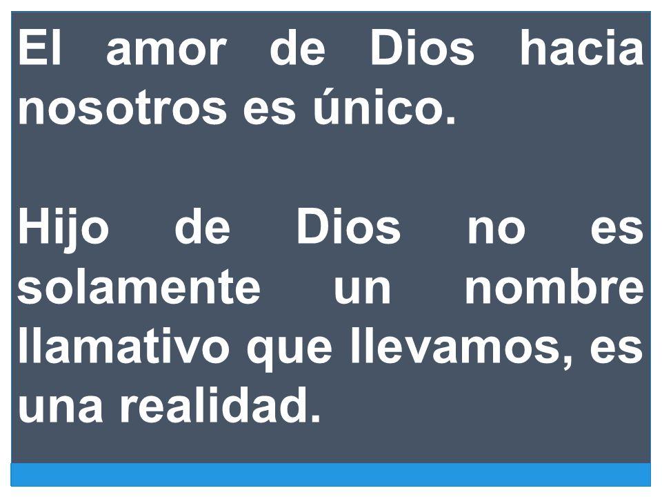 El amor de Dios hacia nosotros es único.