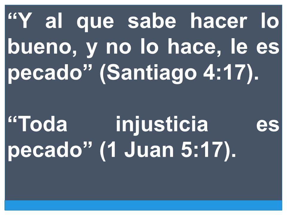 Y al que sabe hacer lo bueno, y no lo hace, le es pecado (Santiago 4:17).