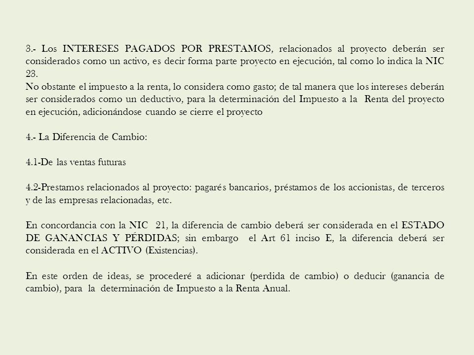 3.- Los INTERESES PAGADOS POR PRESTAMOS, relacionados al proyecto deberán ser considerados como un activo, es decir forma parte proyecto en ejecución, tal como lo indica la NIC 23.