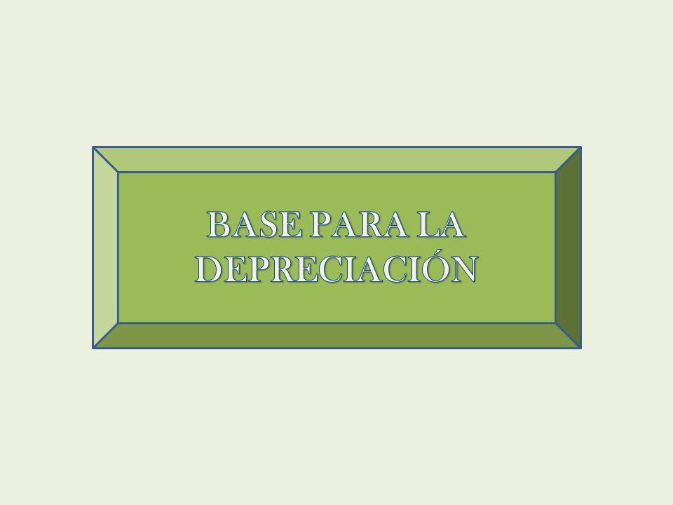 BASE PARA LA DEPRECIACIÓN