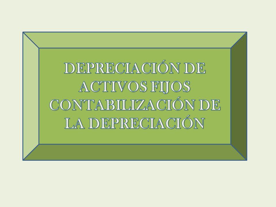 DEPRECIACIÓN DE ACTIVOS FIJOS CONTABILIZACIÓN DE LA DEPRECIACIÓN
