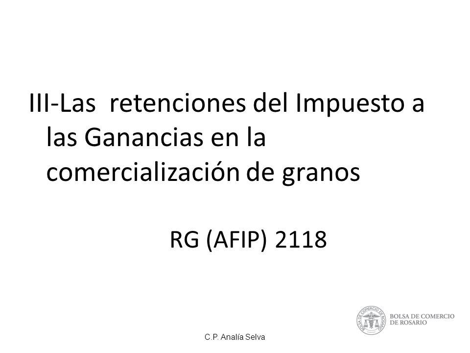 III-Las retenciones del Impuesto a las Ganancias en la comercialización de granos RG (AFIP) 2118