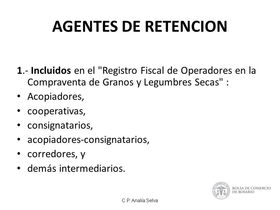 AGENTES DE RETENCION 1.- Incluidos en el Registro Fiscal de Operadores en la Compraventa de Granos y Legumbres Secas :