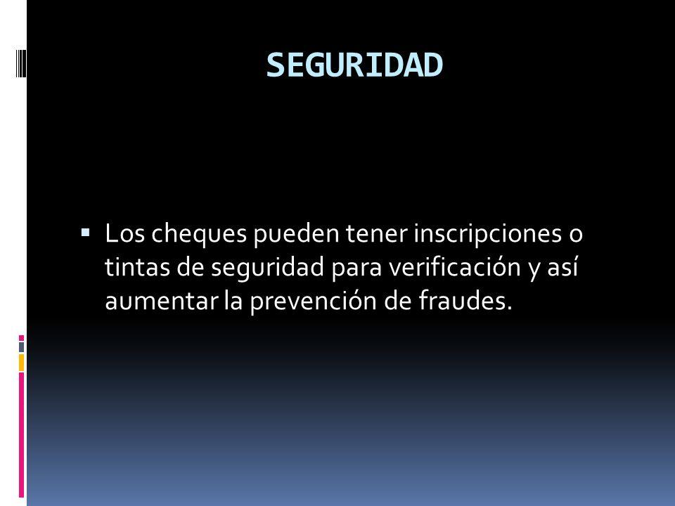 SEGURIDAD Los cheques pueden tener inscripciones o tintas de seguridad para verificación y así aumentar la prevención de fraudes.