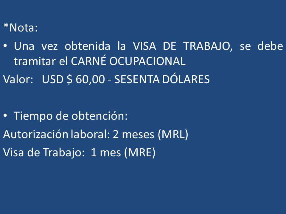 *Nota: Una vez obtenida la VISA DE TRABAJO, se debe tramitar el CARNÉ OCUPACIONAL. Valor: USD $ 60,00 - SESENTA DÓLARES.